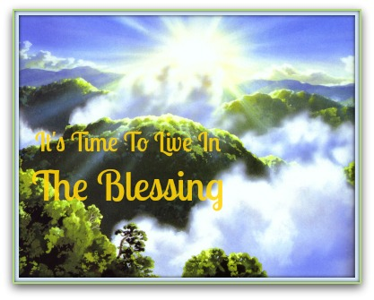 Time To Live In The Blessing1 197 It's Time To Live In The Blessing