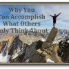 Why You Can Accomplish What Others Only Think About