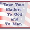 Your Vote Matters To God and To Man