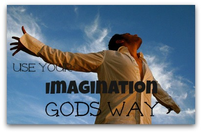use your imagination Gods way How To Use Your Imagination, God's Way