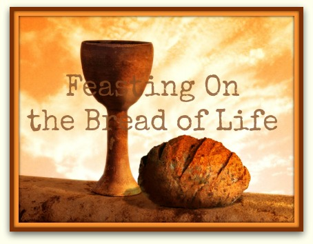 Feasting On the Bread of Life Feasting On the Bread of Life